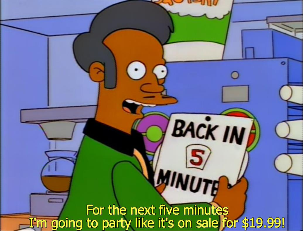 For the next five minutes, Apu is going to party like it's on sale for $19.99